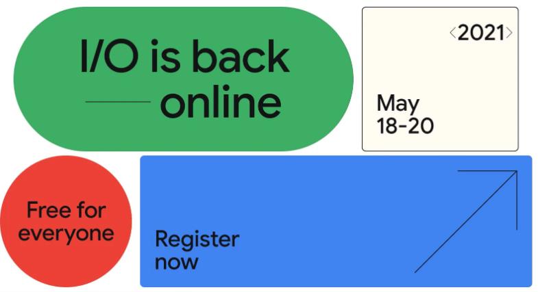 Google I/O 2021将于5月18日至20日线上举办 注册入口已经开放